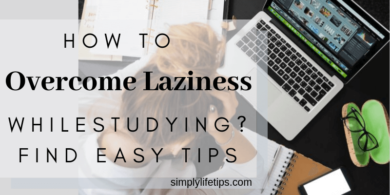 Easy Tips To Overcome Laziness While Studying