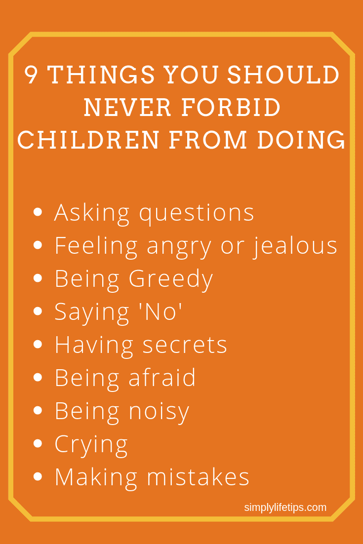 Never forbid children from doing normal things