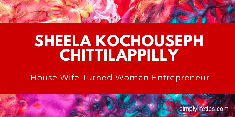Sheela Kochouseph Chittilappilly House Wife Turned Woman Entrepreneur