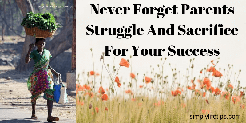 Never Forget Parents Struggle And Sacrifice For Your Success