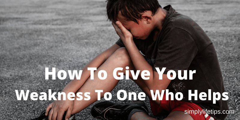 How To Give Your Weakness To One Who Helps
