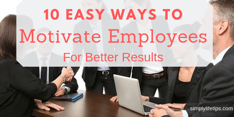 Easy Ways To Motivate Employees For Better Results