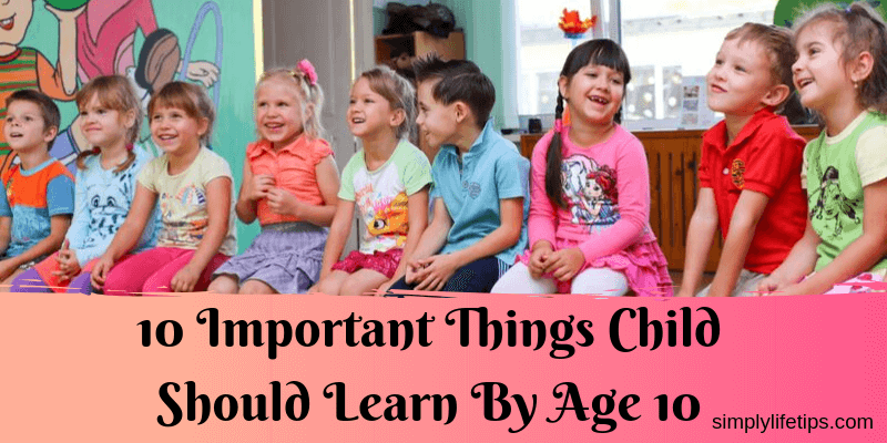 What are the 10 important things child should learn by age 10?