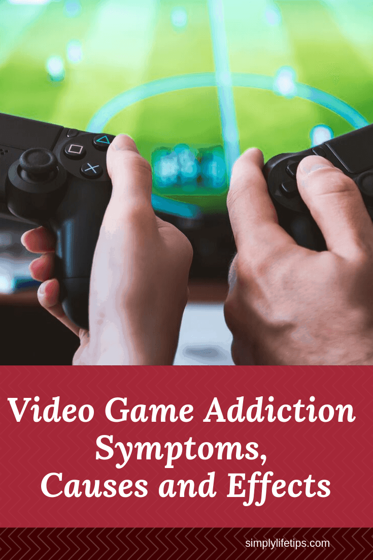 Video Game Addiction Symptoms, Causes and Effects