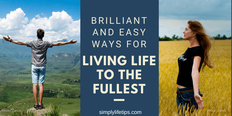 Easy Ways For Living Life To The Fullest