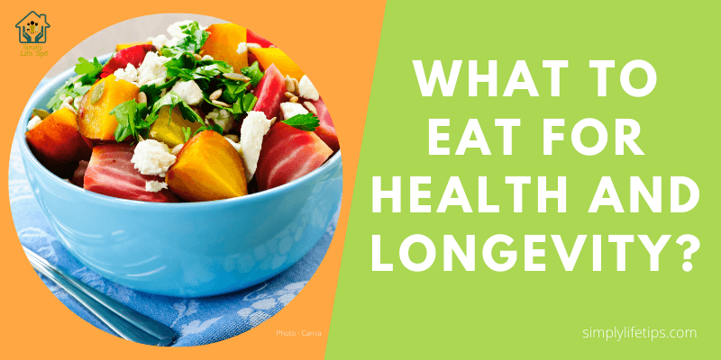 What To Eat For Health And Longevity?