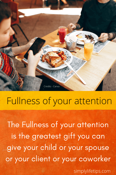Fullness of attention Digital distraction
